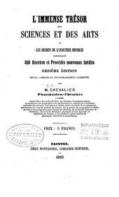 L'immense trésor des sciences et des arts; ou Les secrets de l'industrie dévoilés: contenant 840 recettes et procédés inédits