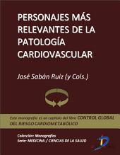 Personajes más relevantes de la patología cardiovascular: Control global del riesgo cardiometabólico