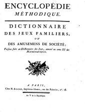 Encyclopédie méthodique: Dictionnaire des jeux familiers, ou des amusemens de société, faisant suite au Dictionnaire des jeux, annexé au tome III des Mathématiques