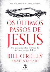 Os últimos passos de Jesus: Um fascinante relato histórico da vida e dos tempos de Jesus