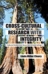 Cross-Cultural Research with Integrity: Collected Wisdom from Researchers in Social Settings