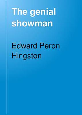 The genial showman  reminiscences of the life of  Artemus Ward   PDF