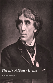The Life of Henry Irving: Volume 1