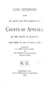 Cases Determined in the St. Louis and the Kansas City Courts of Appeals of the State of Missouri: Volume 30