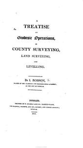A Treatise on geodesic operations, or county surveying, land surveying, etc