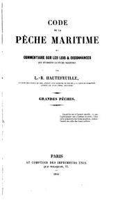 Code de la Pêche maritime, et Commentaire sur les lois et ordonnances qui régissent la pêche maritime. Grandes Pêches