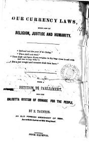 Our currency laws  measured by religion  justice and humanity  with a petition to parliament for the Calcutta system of coinage for the people PDF