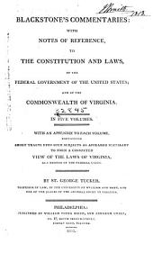Blackstone's Commentaries: With Notes of Reference, to the Constitution and Laws, of the Federal Government of the United States; and of the Commonwealth of Virginia. In Five Volumes. With an Appendix to Each Volume, Containing Short Tracts Upon Such Subjects as Appeared Necessary to Form a Connected View of the Laws of Virginia, as a Member of the Federal Union, Book 1, Part 2