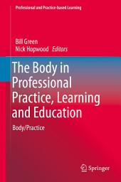 The Body in Professional Practice, Learning and Education: Body/Practice