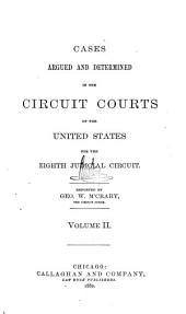 Cases Argued and Determined in the Circuit Courts of the United States for the Eighth Judicial Circuit: Volume 2