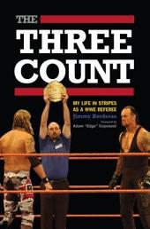 The Three Count: My Life in Stripes As a WWE Referee