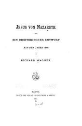 Jesus von Nazareth: Ein dichterischer entwurf aus dem jahre 1848