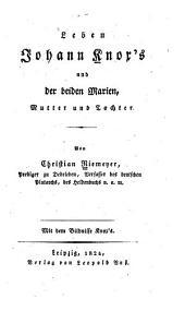Leben Johann Knox's und der beiden Marien, Mutter und Tochter