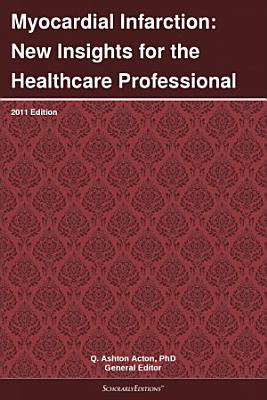 Myocardial Infarction  New Insights for the Healthcare Professional  2011 Edition PDF