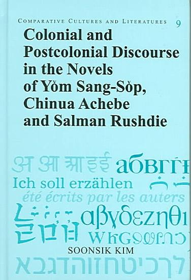 Colonial and Postcolonial Discourse in the Novels of Y  m Sang s  p  Chinua Achebe  and Salman Rushdie PDF