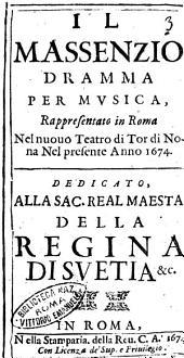 Il Massenzio dramma per musica, rappresentato in Roma nel nuouo teatro di Tor di Nona nel presente anno 1674. Dedicato, alla ... regina di Suetia &c