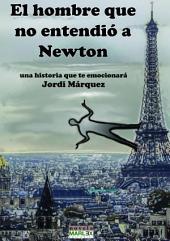 El hombre que no entendió a Newton: Una historia que te emocionará