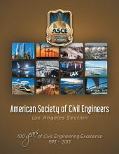 American Society of Civil Engineers - Los Angeles Section: 100 Years of Civil Engineering Excellence 1913- 2013