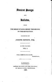 Ancient Songs and Ballads, from the Reign of King Henry the Second to the Revolution