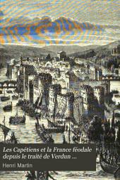 Les Capétiens et la France féodale: depuis le traite de Verdun jusqu'a la mort de Philippe-Auguste