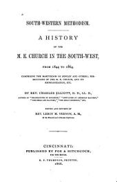 South-western Methodism: A History of the M.E. Church in the South-west from 1844 to 1864 : Comprising the Martyrdom of Bewley and Others, Persecutions of the M.E. Church, and Its Reorganization, Etc