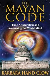 The Mayan Code: Time Acceleration and Awakening the World Mind