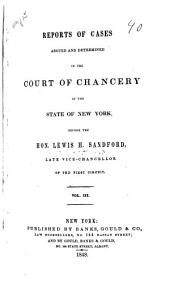 Reports of Cases Argued and Determined in the Court of Chancery of the State of New York [1843-1847, Before the Hon. Lewis H. Sandford, Assistant Vice-chancellor of the First Circuit: Volume 3