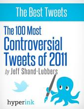 The 100 Most Controversial Tweets of 2011