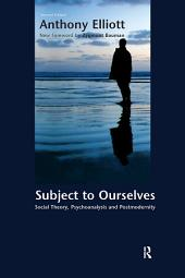 Subject to Ourselves: An Introduction to Freud, Psychoanalysis, and Social Theory, Edition 2