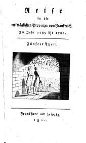 Reise in die mittäglichen Provinzen von Frankreich im Jahr 1785 bis 1786: Band 5