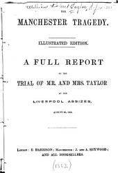 The Manchester Tragedy: A Full Report of the Trial of Mr. and Mrs. Taylor at the Liverpool Assizes, August 20, 1862