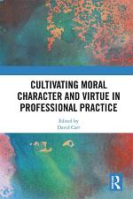 Cultivating Moral Character and Virtue in Professional Practice