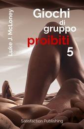 """Giochi di gruppo proibiti 5: 15 racconti erotici """"roventi"""""""