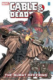 Cable & Deadpool Vol. 2 : The Burnt Offering
