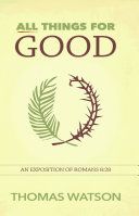 All Things for Good: An Exposition of Romans 8:28