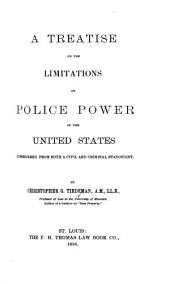 A Treatise on the Limitations of Police Power in the United States: Considered from Both a Civil and Criminal Standpoint