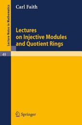 Lectures on Injective Modules and Quotient Rings