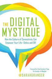 The Digital Mystique: How the Culture of Connectivity Can Empower Your Life—Online and Off