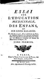 Essai sur l'éducation médicinale des enfants et sur leurs maladies: Volume1