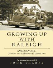 Growing Up With Raleigh: Smedes York Memoirs and Reflections of a Native Son, Conversations With John Sharpe