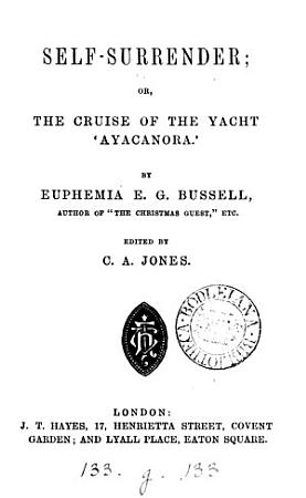 Self surrender  or  The cruise of the yacht  Ayacanora   ed  by C A  Jones PDF