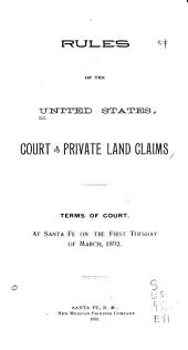 Rules of the United States Court of Private Land Claims: Terms of Court. At Santa Fe on the First Tuesday of March, 1892