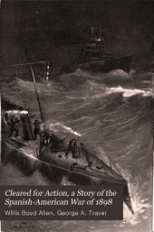 "Cleared for Action, a Story of the Spanish-American War of 1898: A Sequel to ""Navy Blue"""