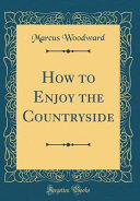 How to Enjoy the Countryside (Classic Reprint)