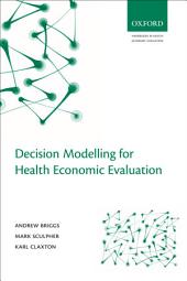 Decision Modelling for Health Economic Evaluation