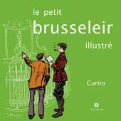 Le petit Brusseleir illustré: Un guide amusant pour tous