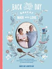 Back in the Day Bakery Made with Love: More than 100 Recipes and Make-It-Yourself Projects to Create and Share