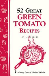52 Great Green Tomato Recipes: Storey Country Wisdom Bulletin A-24