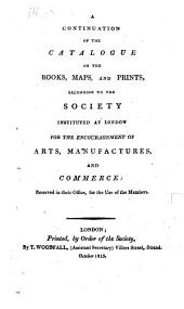 A Catalogue of the Books, Maps, Prints, Drawings, and Tracts, Belonging to the Society Instituted at London for the Encouragement of Arts, Manufactures, & Commerce: Volume 2