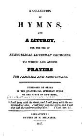 A Collection of Hymns and Liturgy for the Use of Evangelical Lutheran Churches: To which are Added Prayers for Families and Individuals